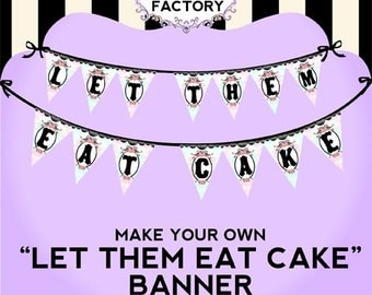 Printable Party Banner - Let Them Eat Cake - Marie Antoinette