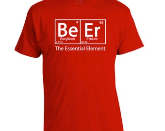 BeEr The Essential Element, Awesome Original Beer Shirt, CHOOSE YOUR COLOR, Beer Geek, Homebrew T-Shirt, Beer Festival, Gift for Father
