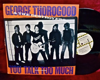 GEORGE THOROGOOD and the DESTROYERS - Your Talk Too Much - 1988 Vintage Vinyl 33 1/3  Record lp Single