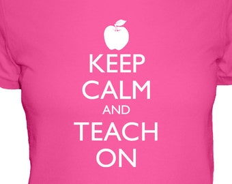 Teacher Shirt - Keep Calm and Teach On - Teaching Shirt - 4 Colors Available - Womens Cotton Shirt - S, M, L, XL - Gift Friendly
