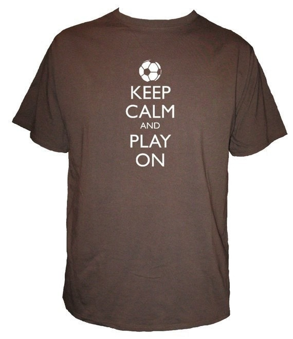 Keep Calm and Carry on Shirt - Soccer Shirt - Mens Organic Shirt - Keep Calm and Play On Soccer - Gift Friendly