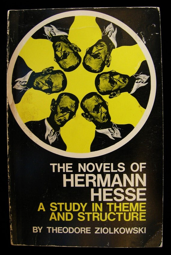 The Novels of Hermann Hesse: A Study in Theme and Structure - by Theodore Ziolkowski - 1971 Edition