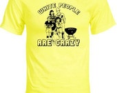 White People Are Crazy T-shirt by NIFTshirts