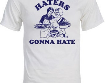 Haters Gonna Hate funny T shirt by NIFT shirts