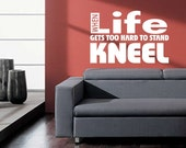 When Life Gets Too Hard To Stand Kneel  Wall Decal Vinyl Wall Art Decal Sticker - WD0373