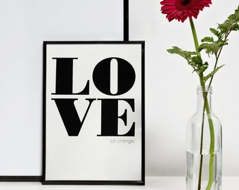 Love or Change Print, Valentines Day Gift, Black Screenprint, Motivational Typography Poster, Quote Wall Art, Quote Print, 8.3 x 11.7 (A4)