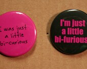Bi-Curious and Bi-Furious buttons, magnets or keychains!