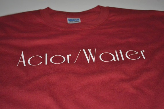 Gifts for Actors Starving Artist Actor Waiter T-shirt Funny Shirt for Actors Actresses Who Are Trying to Make It Big Actress Star