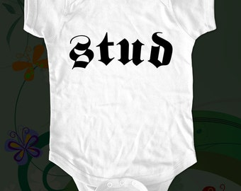 stud shirt -  funny saying printed on Infant Baby One-piece, Infant Tee, Toddler T-Shirts - Many sizes
