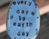Every Day is Earth Day hand stamped Garden Art Spoon for your soil or flower pots