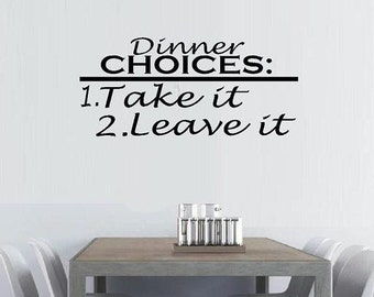 vinyl wall decal quote Dinner choices take it or leave it style 2 kitchen