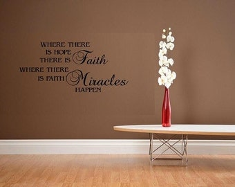 Where there is hope, there is Faith. Where there is Faith Miracles happen wall decal quote