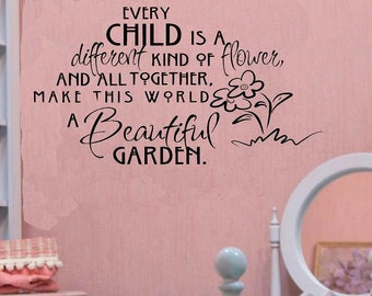 wall decal - Every child is a different kind of flower and all together make this world a beautiful garden - quote