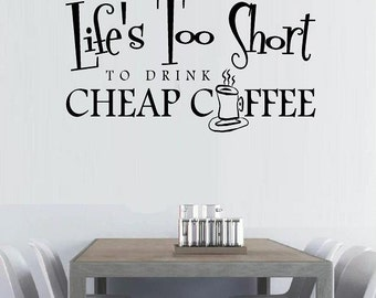 wall decal Lifes too short to drink cheap Coffee kitchen decal dining room decal coffee decal funny decal humor decal home decor wall decor