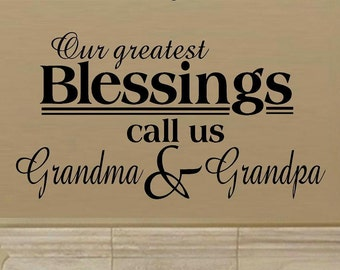 wall decal Our greatest blessings call us grandma and grandpa quote