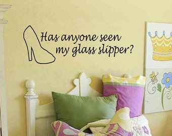 vinyl wall decal quote Has Anyone seen my glass slipper children