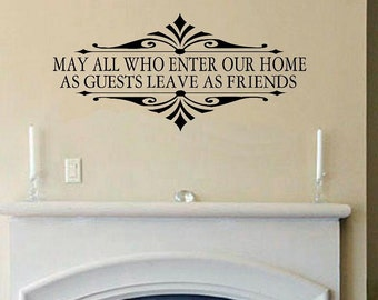 vinyl wall decal quote May all who enter our home as guests leave as friends