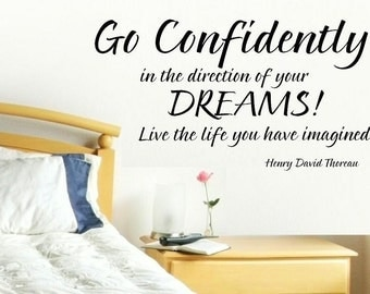 Go confidently in the direction of your dreams Live the life you have imagined wall decal WD bedroom decal henry david thoreau home decor