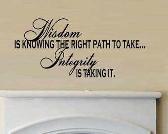 wall decal Wisdom is knowing the right path to take... Integrity is taking it quote