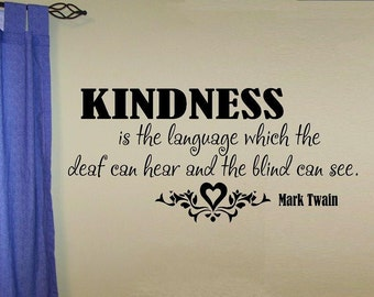 vinyl wall decal quote Kindness is the language which the deaf can hear and the blind can see
