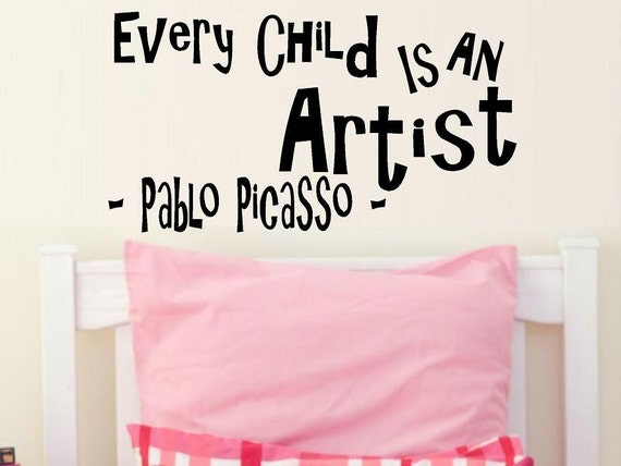 Wall Decals Nursery Every Child Is An Artist Pablo Picasso
