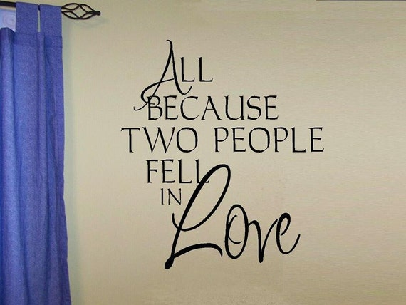 All Because Two People Fell in Love by WallDecalsAndQuotes