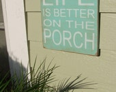 "Life Is Better On The Porch - 12"" x 12"" Handpainted  Wood Sign"