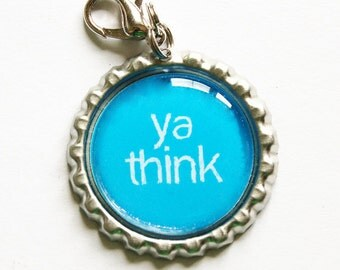 Funny zipper pull, ya think, zipper pull, purse charm, bottlecap charm, Humor, Blue (1039)