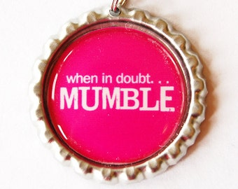 When in doubt mumble, funny charm, zipper pull, purse charm, zipper pull, Funny Saying, Humor, Pink (1263)