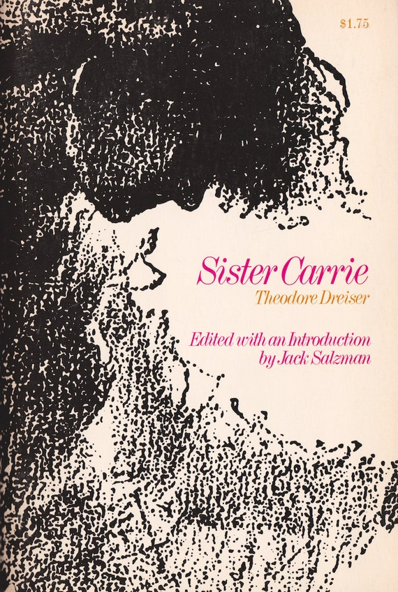 on theodore dreiser's sister carrie from Consumer culture in theodore dreiser's sister carrie helen ouliaei nia1  fatemeh torki baghbaderani2, 1 assistant professor of english.