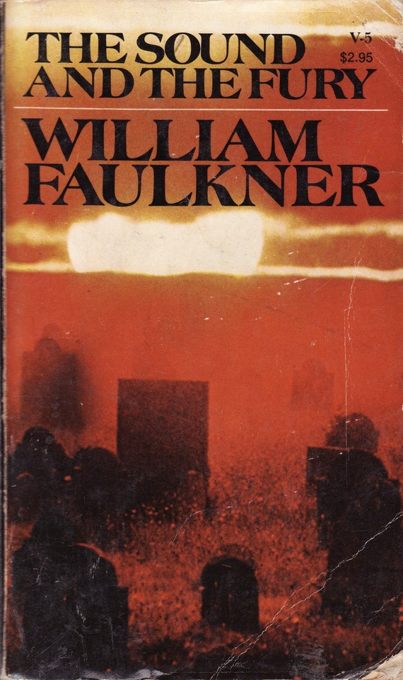an overview of the sound and the fury by william faulkner The sound and the fury  provide an overview of the bigger picture  the sound and the fury by william faulkner explores this reality of time in many new.