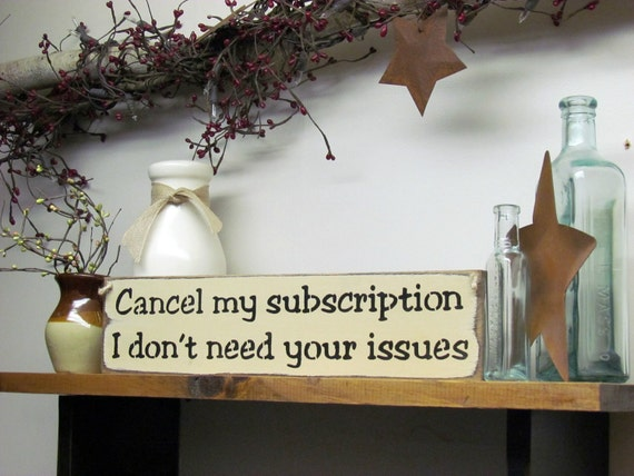Funny Wooden Sign, Wood Sign Saying, Wooden Signs, Gift for Mom, Rustic home Decor, Cancel My Subscription I Don't Need Your Issues