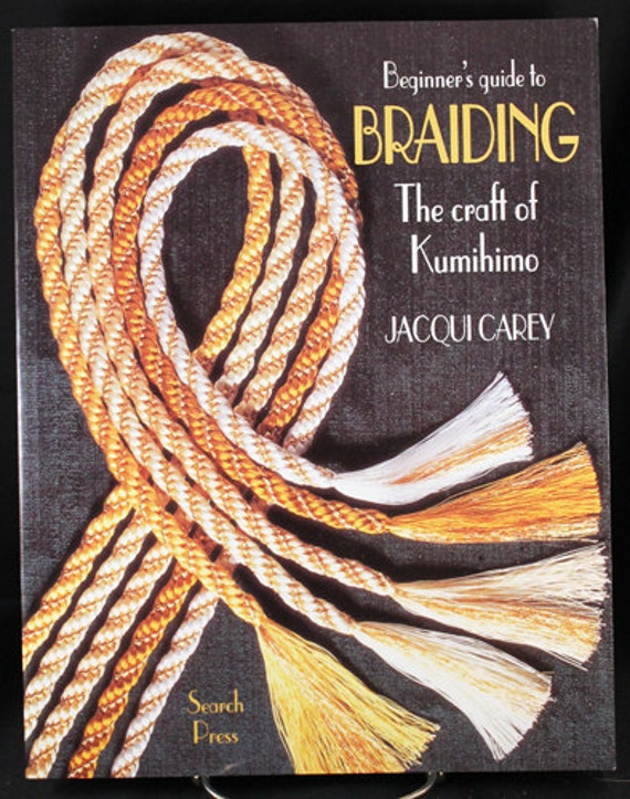 Beginners Guide to Braiding The Craft of Kumihimo by J. Carey