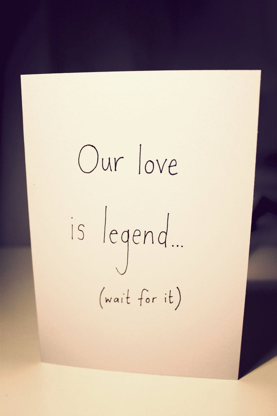 Anniversary Card - Our love is legend... (wait for it) ...ary