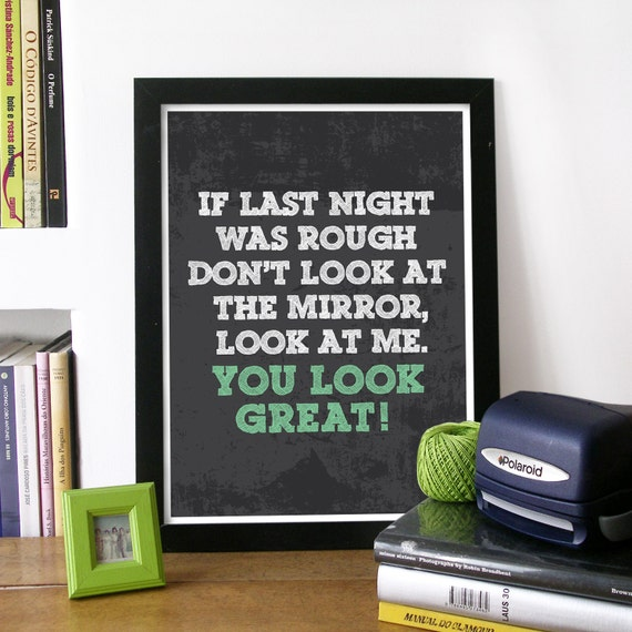 Poster Art Bathroom Print Typography in Green - If Last night was rough don't look at the mirror (...) you LOOK GREAT - size A3 print