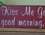 Always Kiss Me Goodnight And Good Morning Too Wooden Primitive Sign
