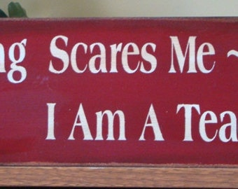 Nothing Scares Me I Am A Teacher Primitive Wooden Sign