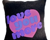 Bright Fun Decorative Pillow I LOVE YOU MORE personalized text throw accent pillow pink purple 18x18 wool felt case with zipper