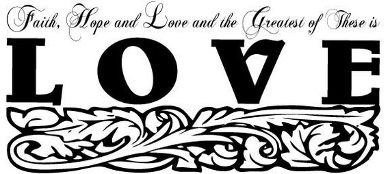 Faith Hope Love, the Greatest of these is LOVE Vinyl Wall Art
