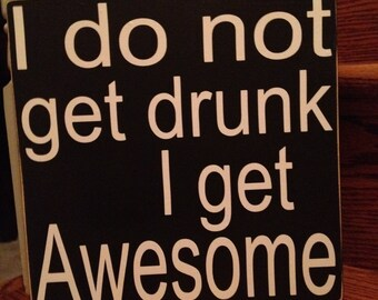 Alcohol Sign, I Do Not Get Drunk I Get Awesome, Wooden Bar Sign, Alcohol Sign For Wedding, Funny Alcohol Gifts, Alcohol Decorations