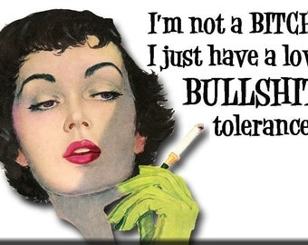 I'm not a (beep) I just have a low (more profanity) tolerance FRIDGE MAGNET