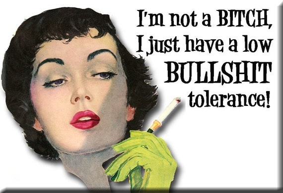 I'm not a (beep) I just have a low (more profanity) tolerance FRIDGE MAGNET