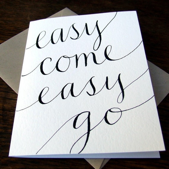 Easy Come, Easy Go, Belated Birthday Card, Hand Lettered Card, Modern Calligraphy, Funny Greeting Card, Hand Scripted Black Ink