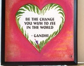 BE The CHANGE You Wish To See GANDHI Inspirational Quotation Yoga Meditation Motivational Print Friends Heartful Art by Raphaella Vaisseau
