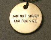 Iam Not Short Iam Fun Size - Brass Pendant, it comes with your choice of chain