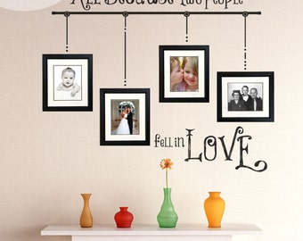 All Because Two People Fell in Love - Wall Vinyl Design to Use With Frames
