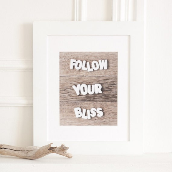 Items Similar To Follow Your Bliss Typography Print 8 X 10 Fine Art Photography Better
