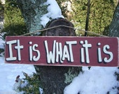 IT Is WHAT IT Is - Country Rustic Primitive Shabby Chic Wood Handmade Sign Plaque