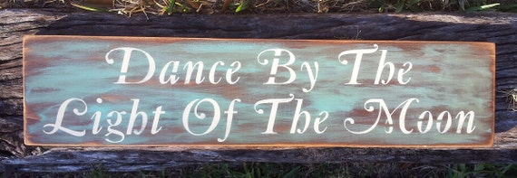Dance By The Light Of The Moon Hand Painted Patina Primitive Wooden Sign