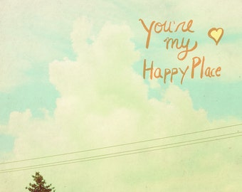 Happy Place // Typographic Print, Landscape, Romantic, Nature Photo, Childrens Art, Kids Room, Shabby Chic Nursery, Sky, Clouds, Happy Place
